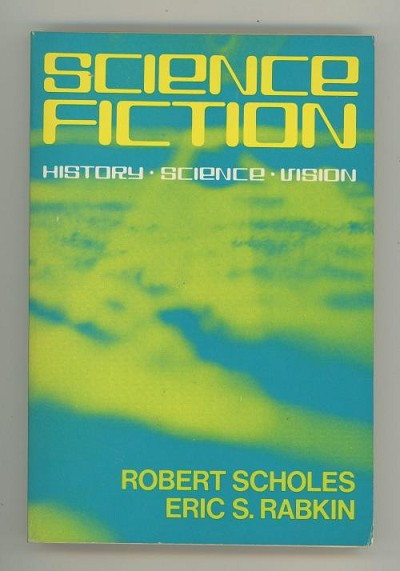 Science Fiction: History, Science, Vision by Robert Scholes Eric S. Rabkin