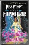The Caterpillar's Question by P. Anthony & P. J. Farmer (First Edition)