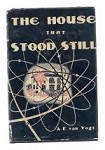 The House That Stood Still by A. E. van Vogt (Second Printing)