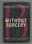 Without Sorcery by Theodore Sturgeon (First Edition)