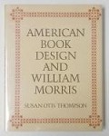 American Book Design and William Morris by Susan Otis Thompson (First Edition)