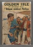 Golden Isle by Roland Ashford Phillips (First Edition)