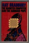 The Haunted Computer and the Android Pope by Ray Bradbury (First Edition)