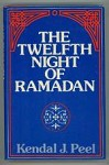 The Twelfth Night of Ramadan by Kendal J Peel (First Edition)
