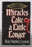 Miracles Take a Little Longer by Roy Harley Lewis (First Edition)