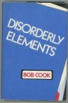 Disorderly Elements by Bob Cook (First US Edition)