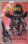 The Vultures by Robert E. Howard (Special Second Edition)