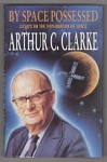 By Space Possessed: Essays on the Exploration of Space, Arthur C. Clarke, File Copy