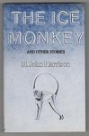 The Ice Monkey and Other Stories by M. John Harrison (Gollancz File Copy)