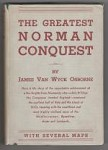 The Greatest Norman Conquest by James van Wyck Osborne (First Edition)
