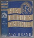 Six Golden Angels by Max Brand (First Edition)
