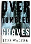 Over Tumbled Graves by Jess Walter (First Edition) Signed