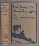 The Diary of a Dude Wrangler by Struthers Burt (First Edition)