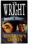 Goodlow's Ghosts by T. M. Wright (First UK Edition) File Copy