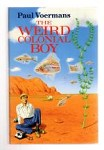The Weird Colonial Boy by Paul Voermans (First UK Edition) File Copy