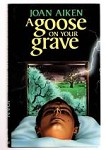 A Goose on your Grave by Joan Aiken (First UK Edition) File Copy