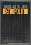 Metropolitan by Walter Jon Williams (First Edition)