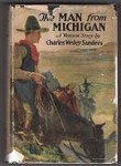 The Man from Michigan by Charles Wesley Sanders (First Edition)