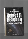 The New Worlds of Robert A. Heinlein Expanded Universe by Robert A Heinlein