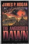 The Anguished Dawn by James P. Hogan (First Edition)