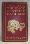 The Ape, the Idiot & Other People by W.C. Morrow