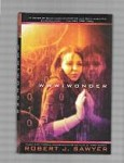 WWW: Wonder by Robert J. Sawyer (First Edition)