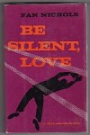 Be Silent Love by Fan Nichols (First Edition)