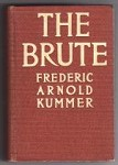 The Brute by Frederic Arnold Kummer (First Edition)