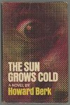 The Sun Grows Cold by Howard Berk (First Edition) Signed