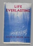 Life Everlasting by David H. Keller, M.D. (Limited)