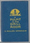 A Pulpit in the Grill Room by E. Phillips Oppenheim (First Edition)
