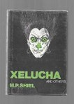 Xelucha and Others by M. P. Shiel (First Edition)
