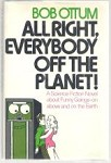 Alright, Everybody Off The Planet! by Bob Ottum (First Edition)