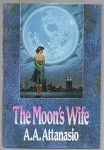 The Moon's Wife by A. A. Attanasio (First Edition)