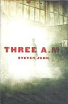 Three A.M. by Steven John