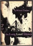 The Long Loud Silence by Wilson Tucker (Book Club Edition)