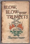 Blow Blow your Trumpets by Shamus Fraser (First Edition)