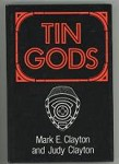 Tin Gods by Mark E. Clayton Judy Clayton