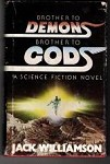 Brother to demons Brother to gods by Jack Williamson