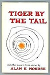 Tiger by the Tail by Alan E. Nourse