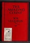 The Amazing Count by Wm. Le Queux (First Edition) Hubin Listed, Ward File Copy