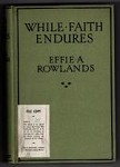 While Faith Endures by Effie A. Rowlands (First Edition) Ward Lock File Copy