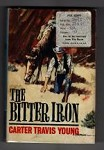 The Bitter Iron by Carter Travis Young (First Edition) File Copy
