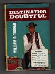 Doubtful Destination by William O. Turner (First Edition) File Copy