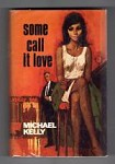 Some Call It Love by Michael Kelly (First Edition) File Copy