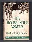 The House in the Water by Charles G. D. Roberts (Illustrated)  Ward File Copy