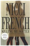 Killing Me Softly by Nicci french (First Edition)
