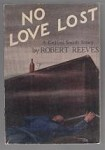 No Love Lost by Robert Reeves (First Edition) Review Copy